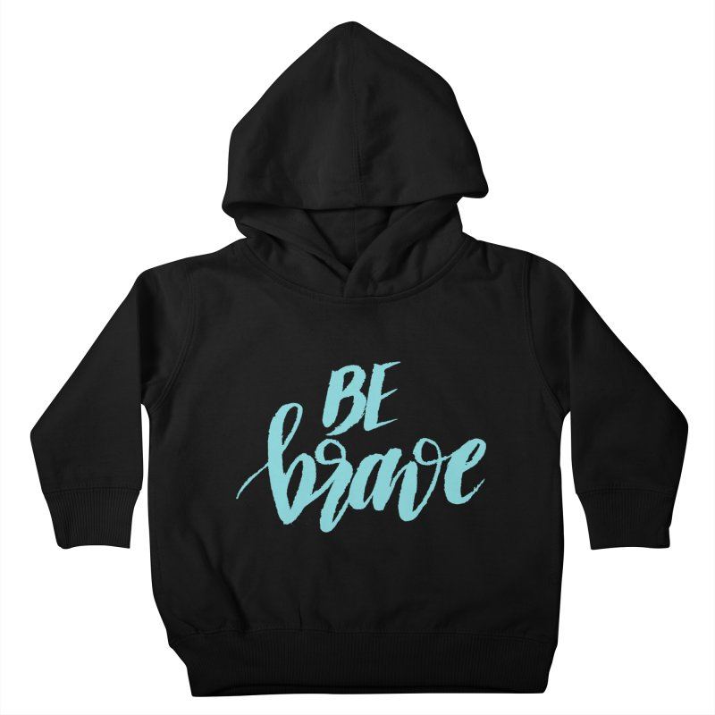 Be Brave in color Kids Toddler Pullover Hoody by wellchosenletters' Artist Shop