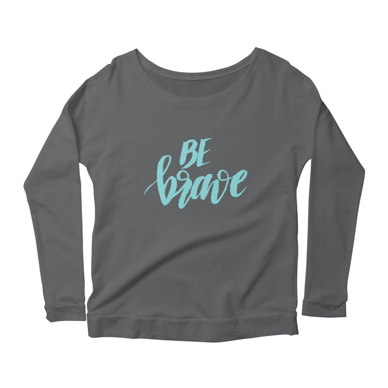 Be Brave in color Women's Longsleeve Scoopneck  by wellchosenletters' Artist Shop