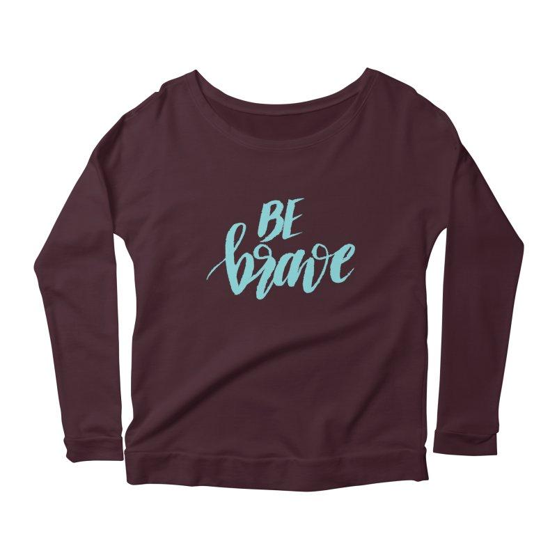 Be Brave in color Women's Scoop Neck Longsleeve T-Shirt by wellchosenletters' Artist Shop