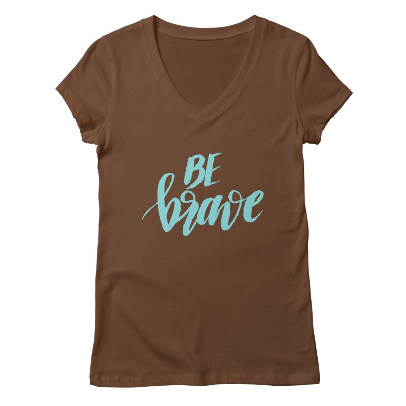 Be Brave in color Women's Regular V-Neck by wellchosenletters' Artist Shop