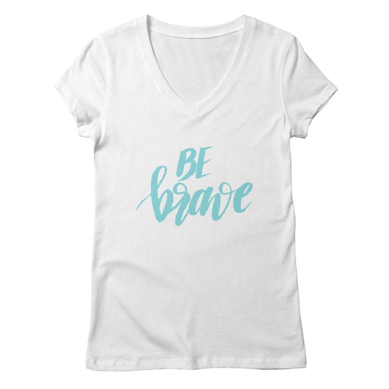 Be Brave in color Women's Regular V-Neck by wellchosenletters' Artist Shop