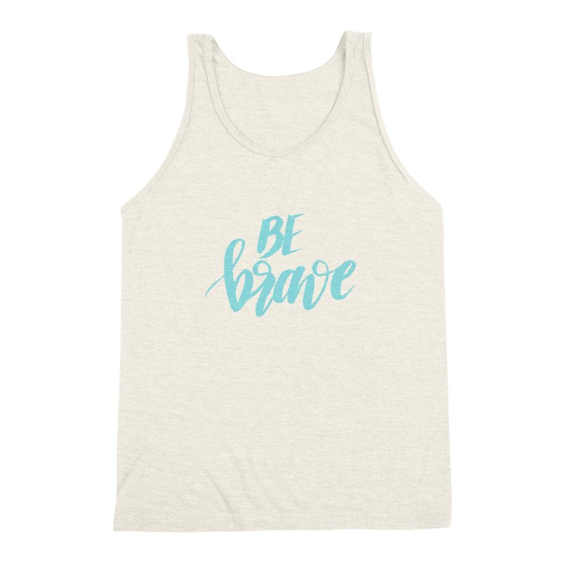 Be Brave in color Men's Triblend Tank by wellchosenletters' Artist Shop