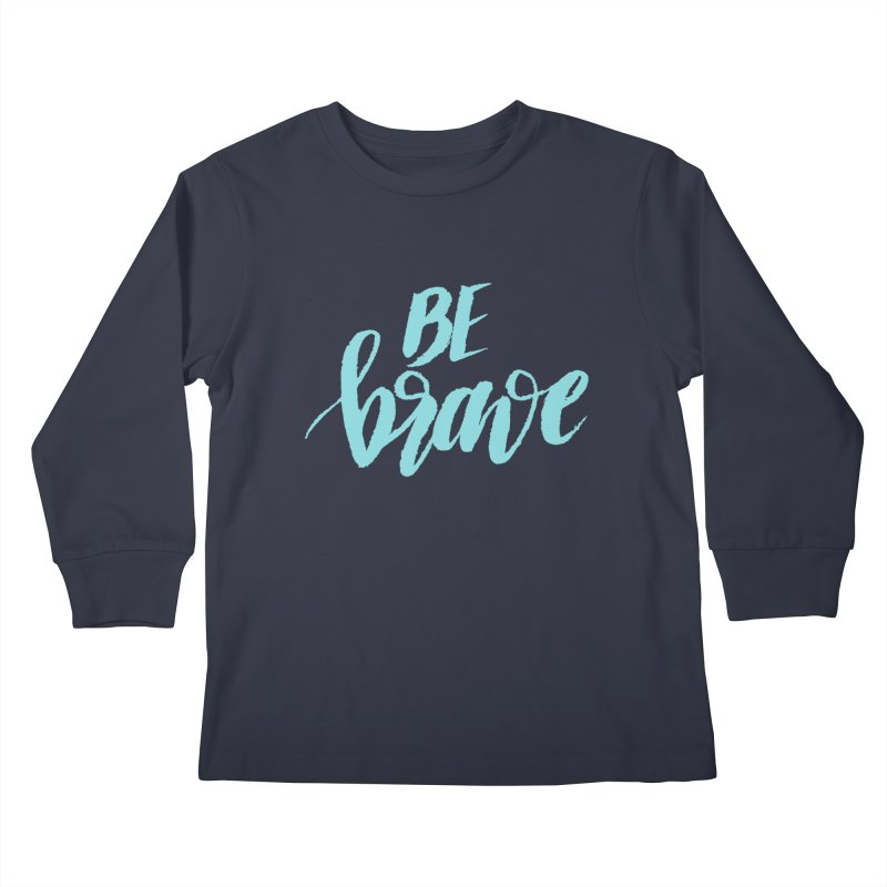 Be Brave in color Kids Longsleeve T-Shirt by wellchosenletters' Artist Shop
