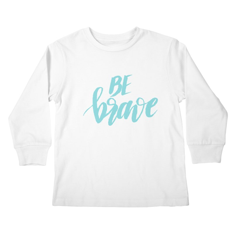 Be Brave in color Kids Longsleeve T-Shirt by wellchosenletters' Artist Shop