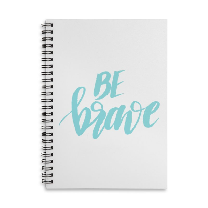 Be Brave in color Accessories Lined Spiral Notebook by wellchosenletters' Artist Shop