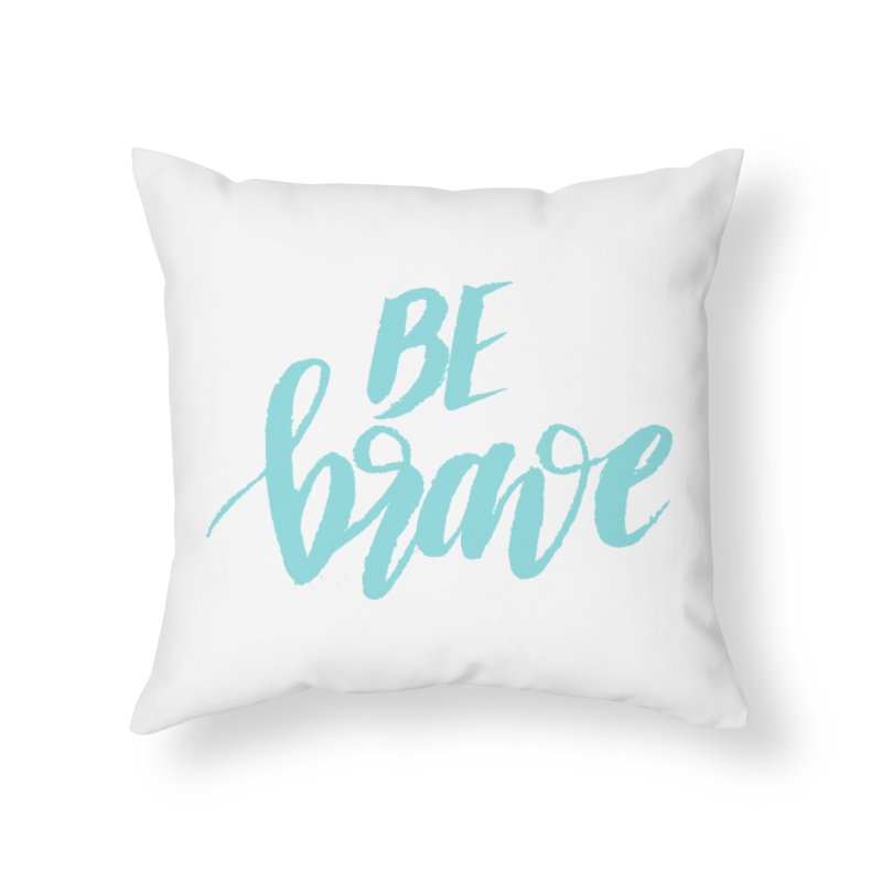 Be Brave in color Home Throw Pillow by wellchosenletters' Artist Shop
