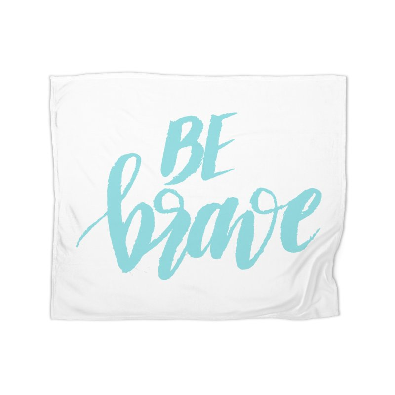 Be Brave in color Home Blanket by wellchosenletters' Artist Shop