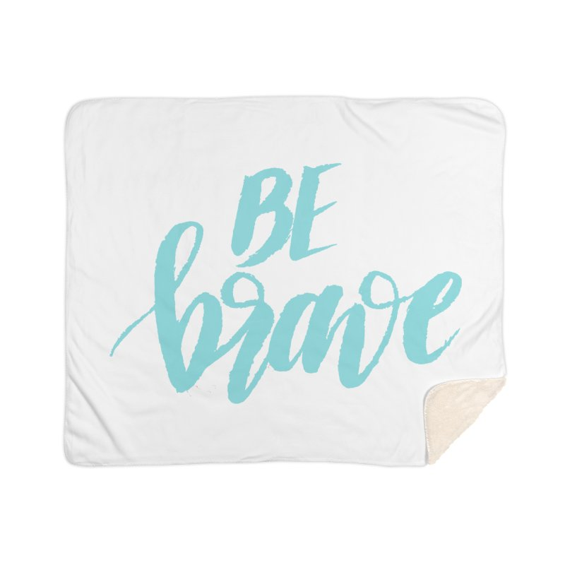 Be Brave in color Home Sherpa Blanket Blanket by wellchosenletters' Artist Shop