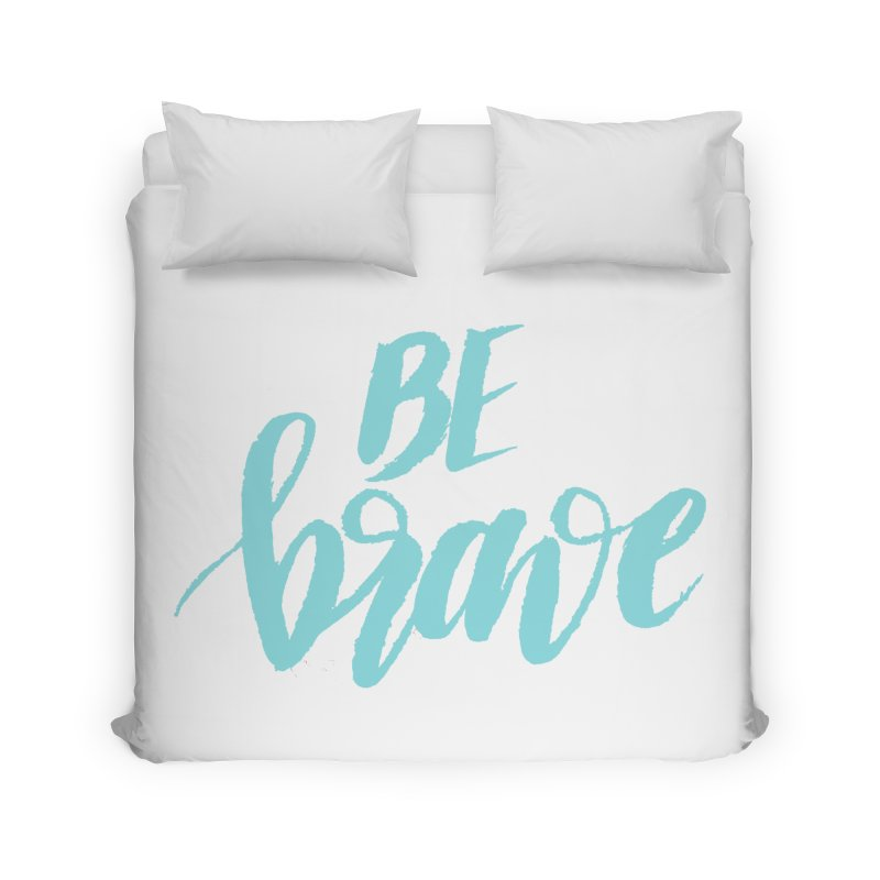 Be Brave in color Home Duvet by wellchosenletters' Artist Shop