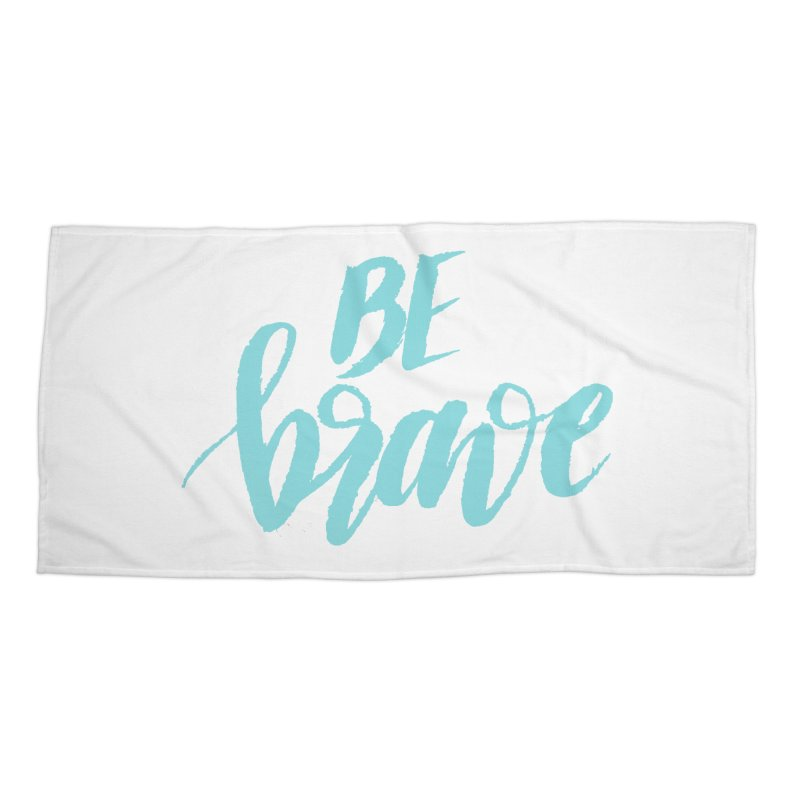 Be Brave in color Accessories Beach Towel by wellchosenletters' Artist Shop