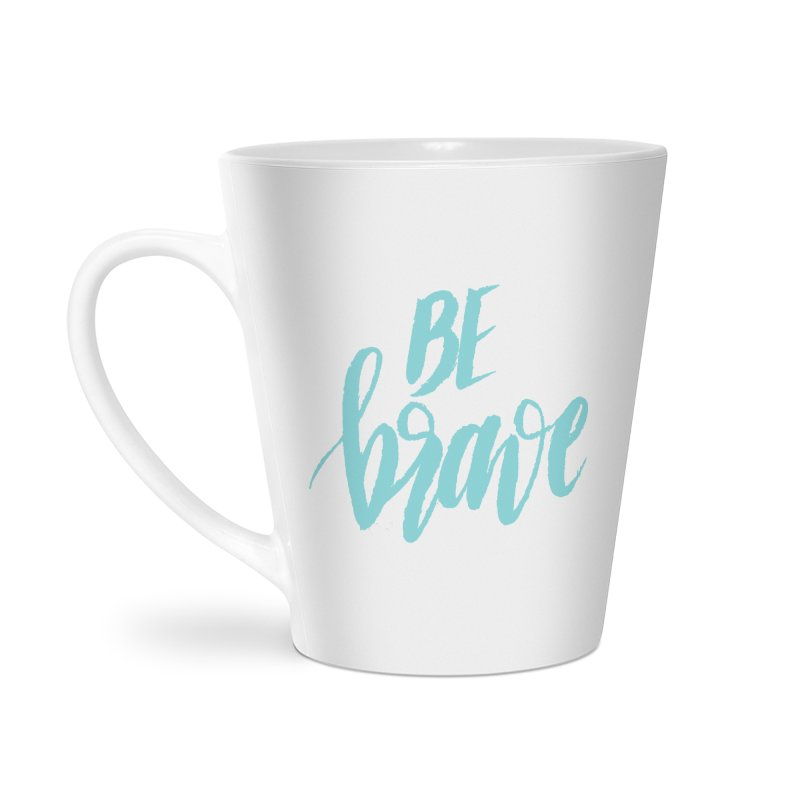 Be Brave in color Accessories Latte Mug by wellchosenletters' Artist Shop