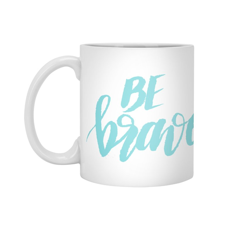 Be Brave in color Accessories Standard Mug by wellchosenletters' Artist Shop