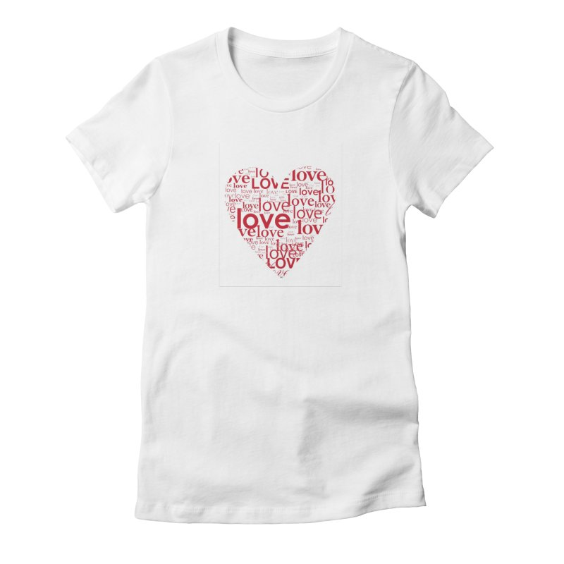 Love Women's Fitted T-Shirt by wellchosenletters' Artist Shop