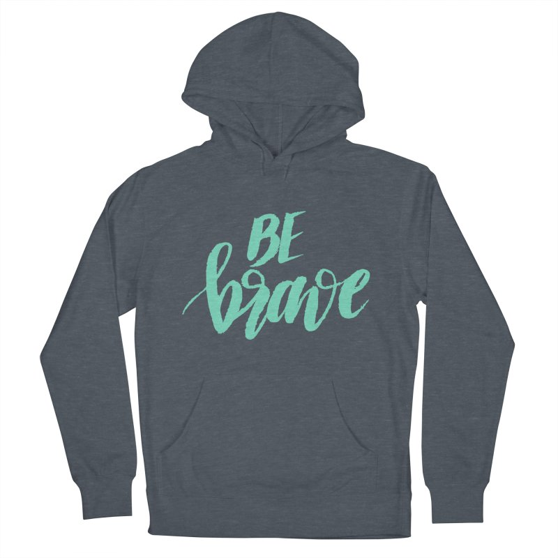 Be Brave Sea Foam Women's Pullover Hoody by wellchosenletters' Artist Shop