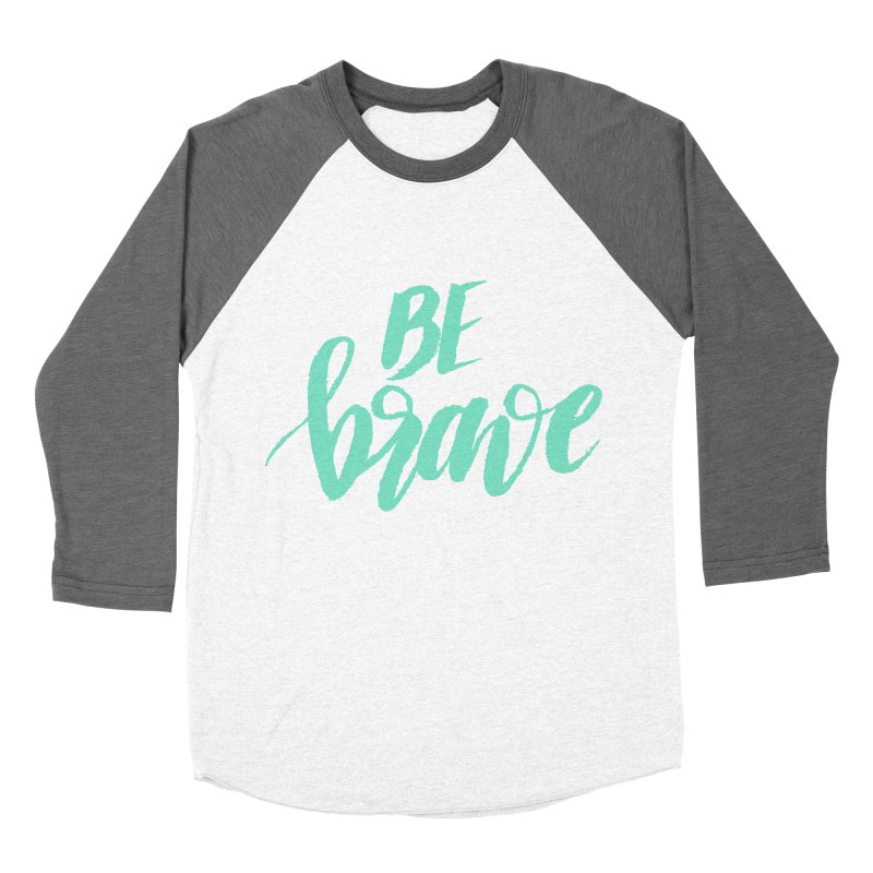 Be Brave Sea Foam Women's Longsleeve T-Shirt by wellchosenletters' Artist Shop
