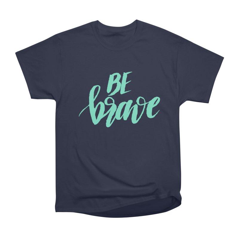 Be Brave Sea Foam Men's Heavyweight T-Shirt by wellchosenletters' Artist Shop