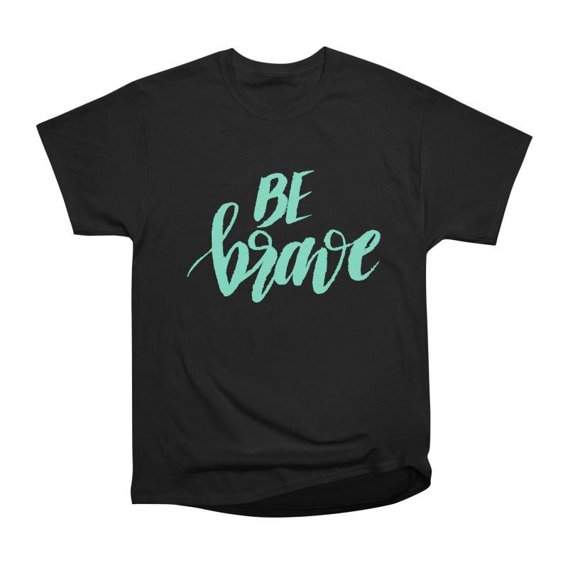 Be Brave Sea Foam Women's Heavyweight Unisex T-Shirt by wellchosenletters' Artist Shop