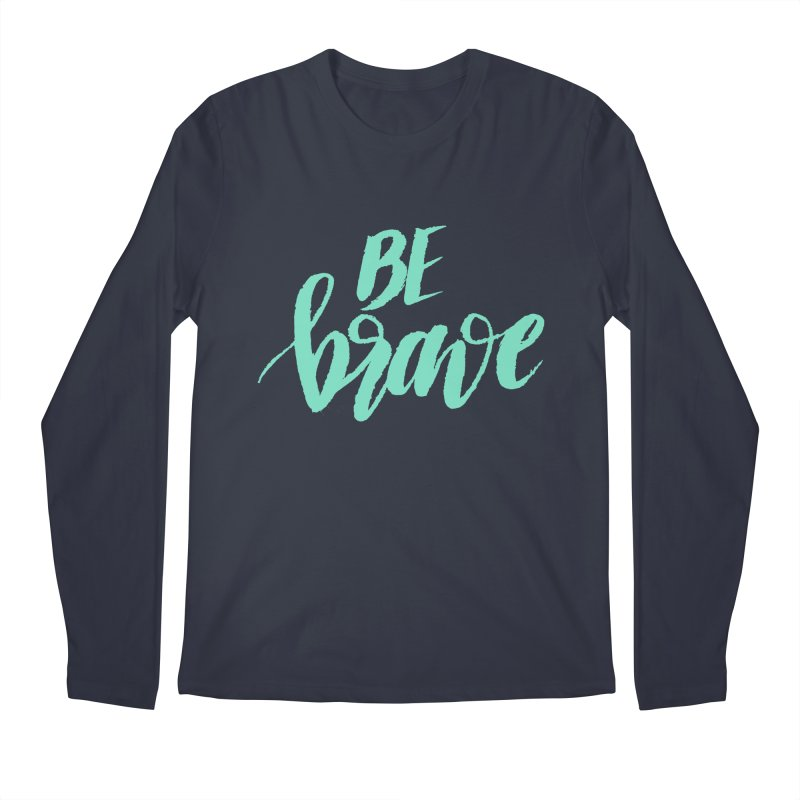 Be Brave Sea Foam Men's Longsleeve T-Shirt by wellchosenletters' Artist Shop