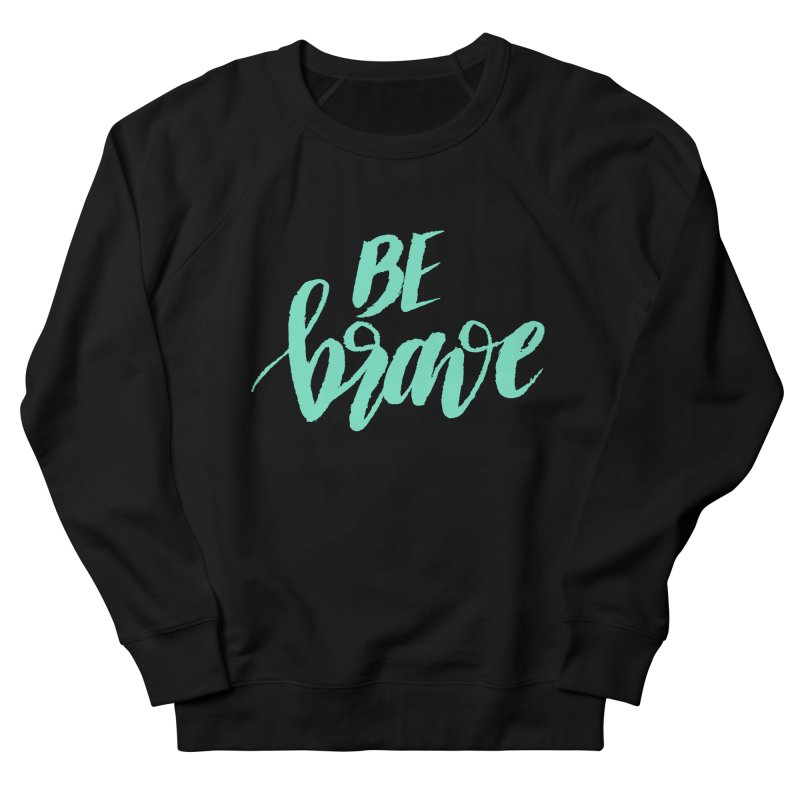 Be Brave Sea Foam Women's French Terry Sweatshirt by wellchosenletters' Artist Shop