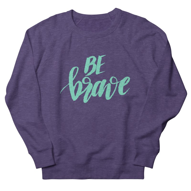Be Brave Sea Foam Men's French Terry Sweatshirt by wellchosenletters' Artist Shop