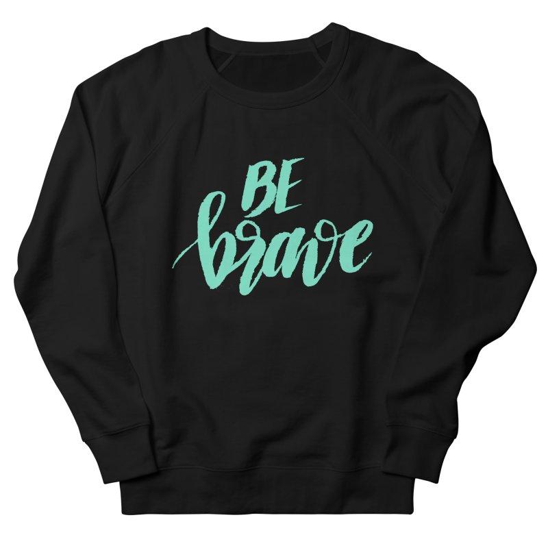 Be Brave Sea Foam Men's French Terry Sweatshirt by wellchosenletters' Artist Shop