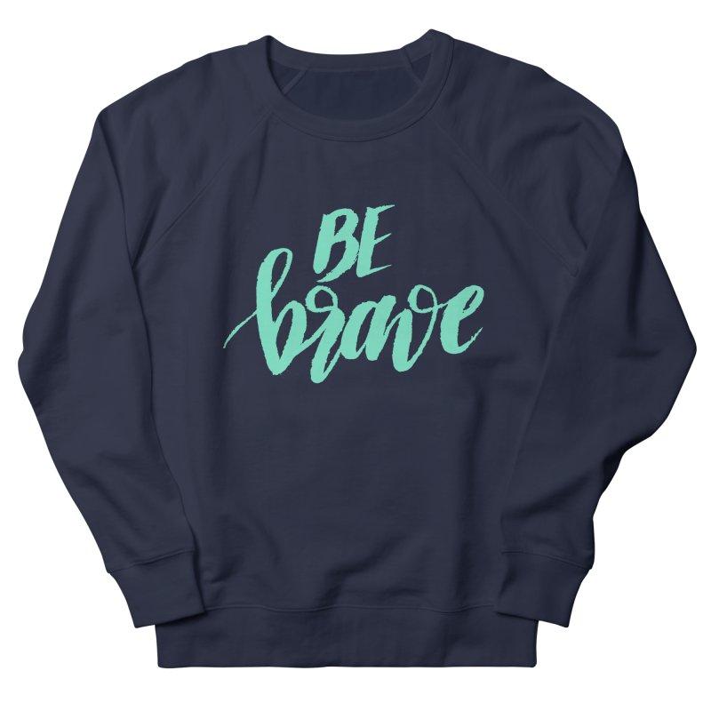 Be Brave Sea Foam Men's Sweatshirt by wellchosenletters' Artist Shop