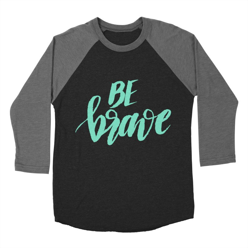 Be Brave Sea Foam Women's Baseball Triblend Longsleeve T-Shirt by wellchosenletters' Artist Shop
