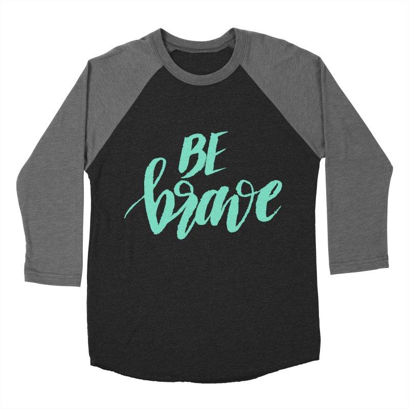 Be Brave Sea Foam Men's Baseball Triblend Longsleeve T-Shirt by wellchosenletters' Artist Shop