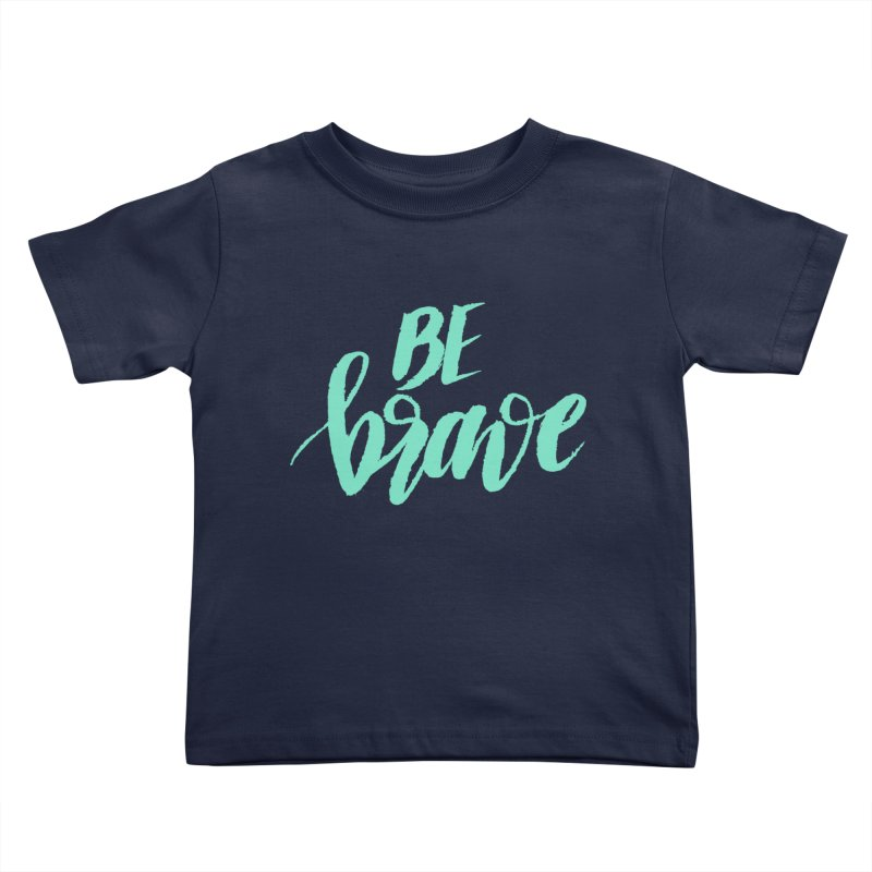 Be Brave Sea Foam Kids Toddler T-Shirt by wellchosenletters' Artist Shop