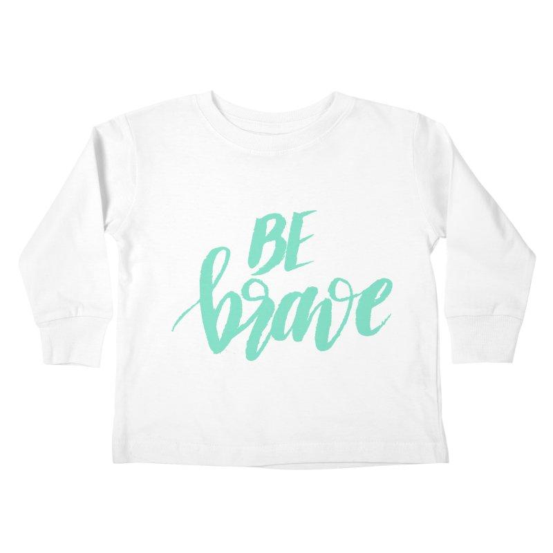 Be Brave Sea Foam Kids Toddler Longsleeve T-Shirt by wellchosenletters' Artist Shop