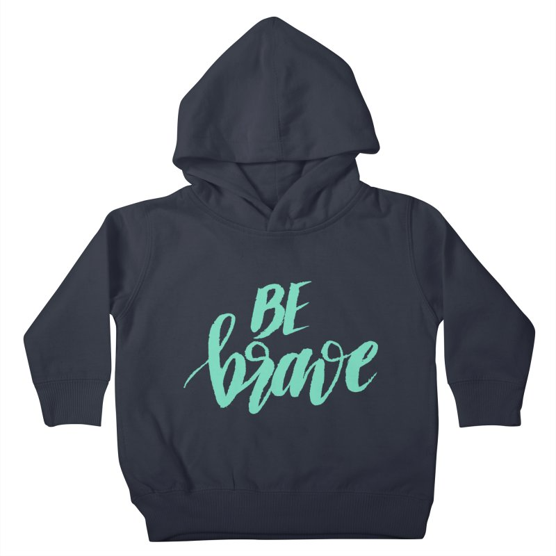 Be Brave Sea Foam Kids Toddler Pullover Hoody by wellchosenletters' Artist Shop