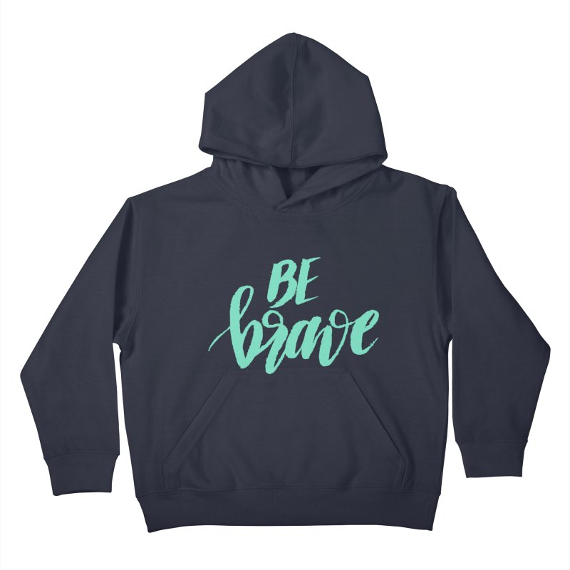 Be Brave Sea Foam Kids Pullover Hoody by wellchosenletters' Artist Shop