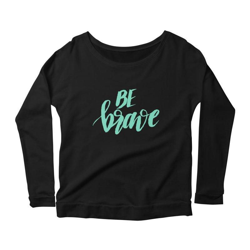 Be Brave Sea Foam Women's Scoop Neck Longsleeve T-Shirt by wellchosenletters' Artist Shop