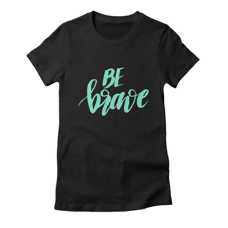 Be Brave Sea Foam Women's Fitted T-Shirt by wellchosenletters' Artist Shop