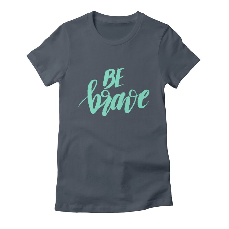 Be Brave Sea Foam Women's Fitted T-Shirt by wellchosenletters' Artist Shop