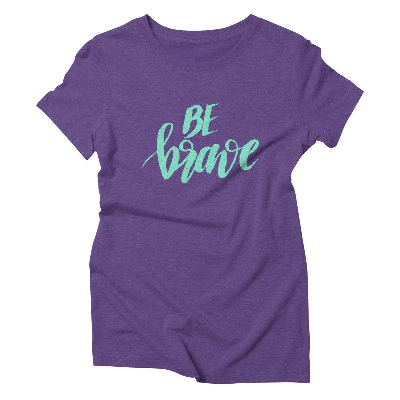 Be Brave Sea Foam Women's Triblend T-Shirt by wellchosenletters' Artist Shop