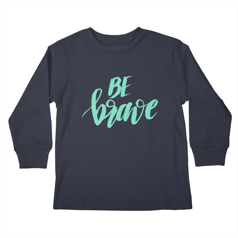 Be Brave Sea Foam Kids Longsleeve T-Shirt by wellchosenletters' Artist Shop