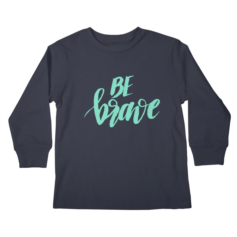 Be Brave Sea Foam Kids Longsleeve T-Shirt by wellchosenletters' Artist Shop