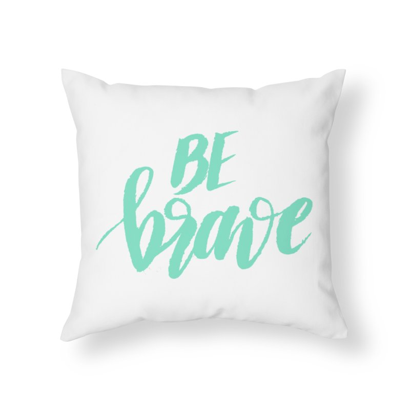 Be Brave Sea Foam Home Throw Pillow by wellchosenletters' Artist Shop