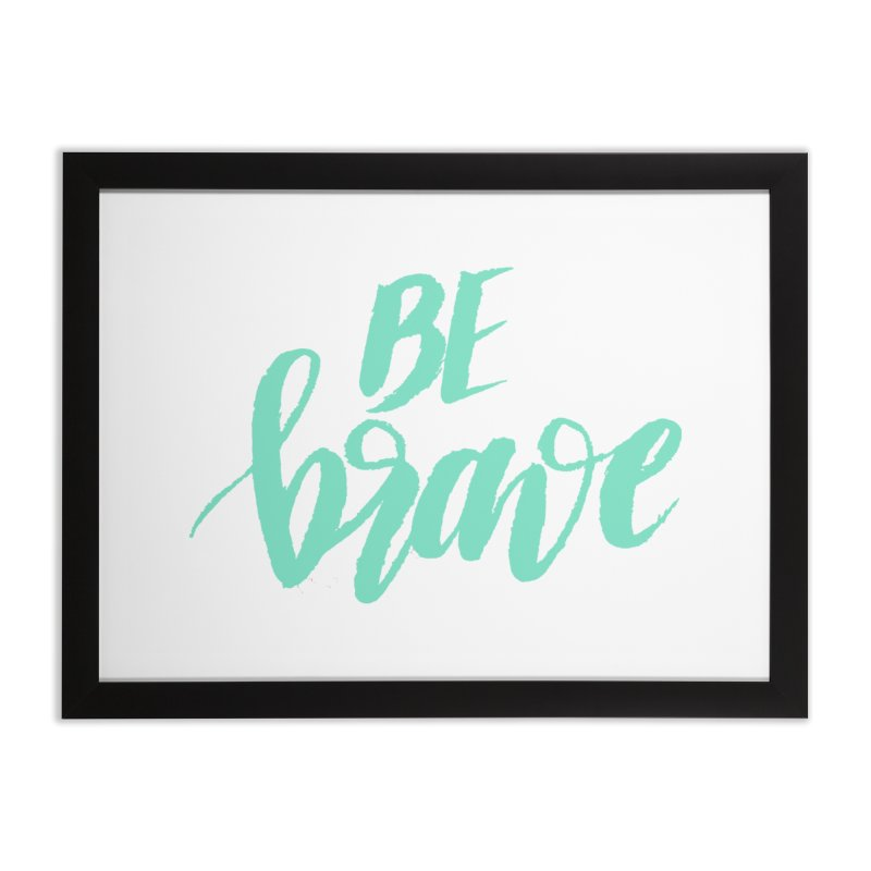 Be Brave Sea Foam Home Framed Fine Art Print by wellchosenletters' Artist Shop
