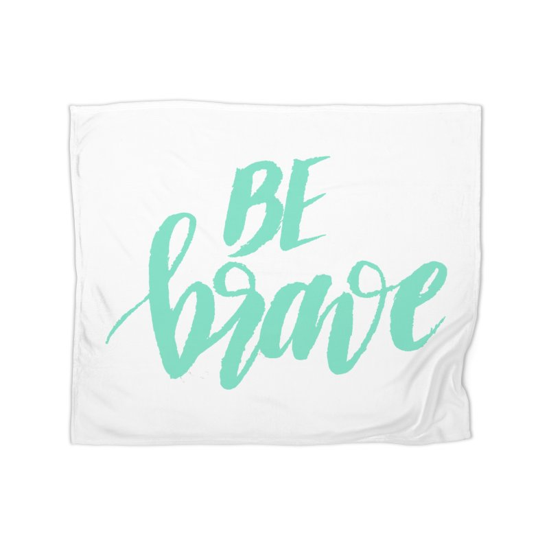 Be Brave Sea Foam Home Blanket by wellchosenletters' Artist Shop