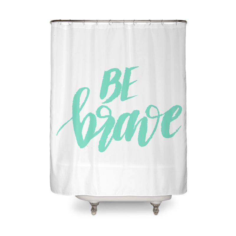 Be Brave Sea Foam Home Shower Curtain by wellchosenletters' Artist Shop