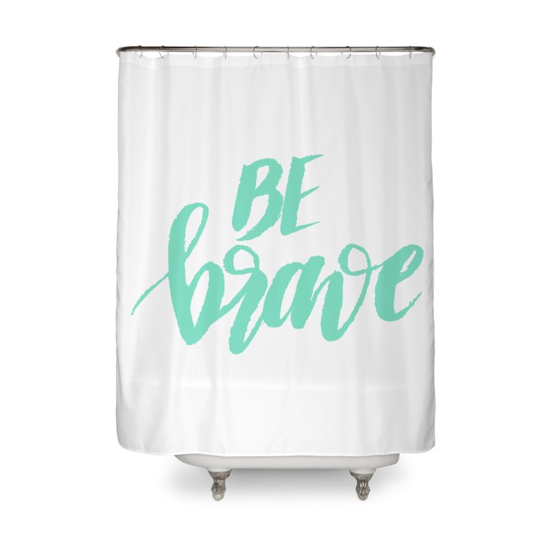 Be Brave Sea Foam Home Shower Curtain by wellchosenletters' Artist Shop