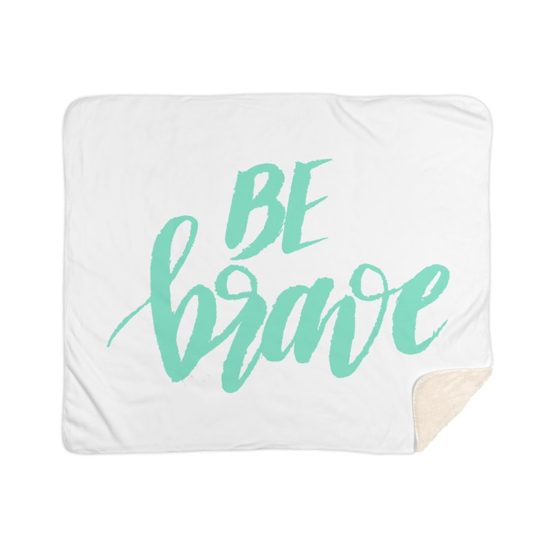 Be Brave Sea Foam Home Sherpa Blanket Blanket by wellchosenletters' Artist Shop