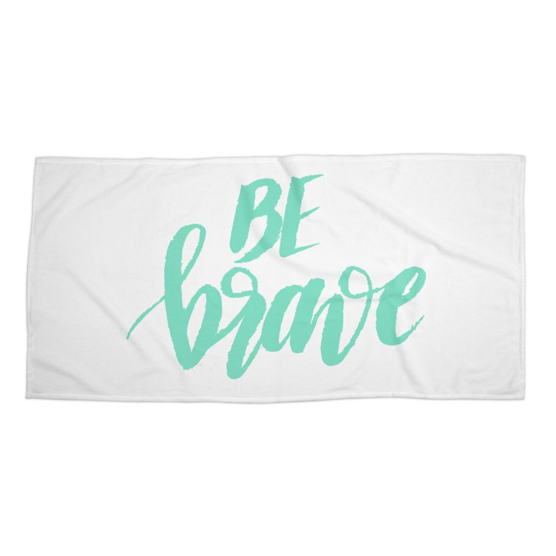 Be Brave Sea Foam Accessories Beach Towel by wellchosenletters' Artist Shop