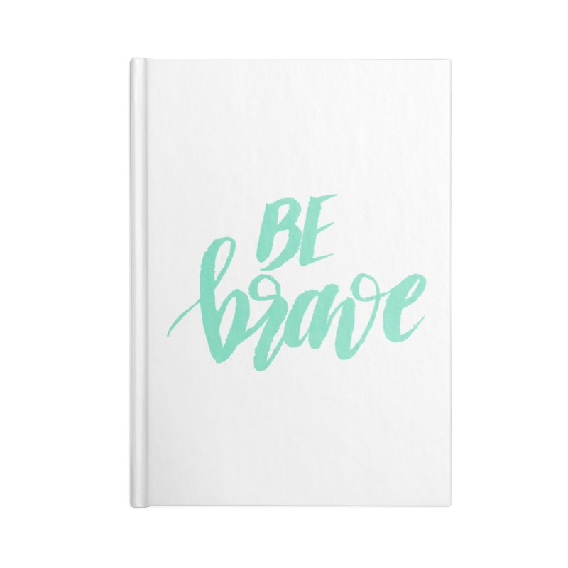 Be Brave Sea Foam Accessories Lined Journal Notebook by wellchosenletters' Artist Shop