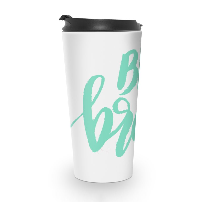 Be Brave Sea Foam Accessories Travel Mug by wellchosenletters' Artist Shop