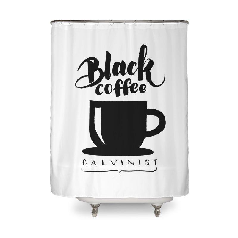 Black Coffee Calvinist Home Shower Curtain by wellchosenletters' Artist Shop