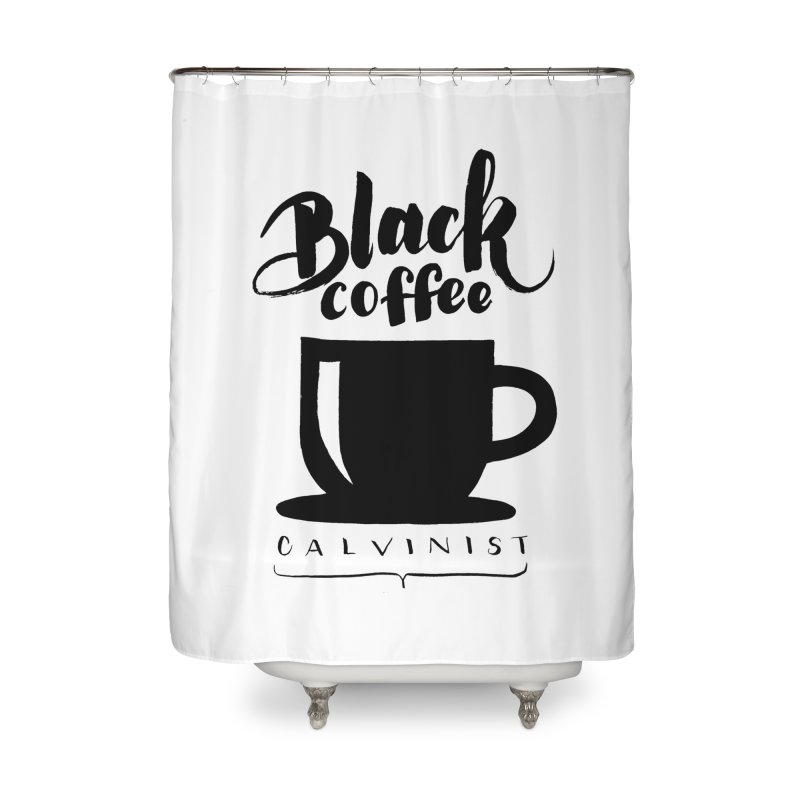 Black Coffee Calvinist Home Shower Curtain by wellchosenletters' Artist Shop
