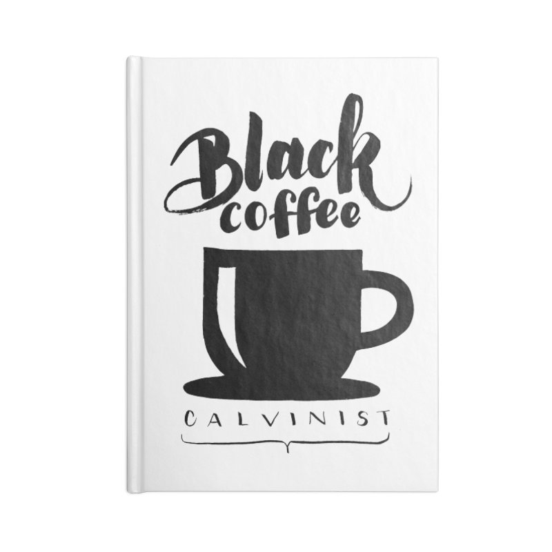 Black Coffee Calvinist Accessories Lined Journal Notebook by wellchosenletters' Artist Shop